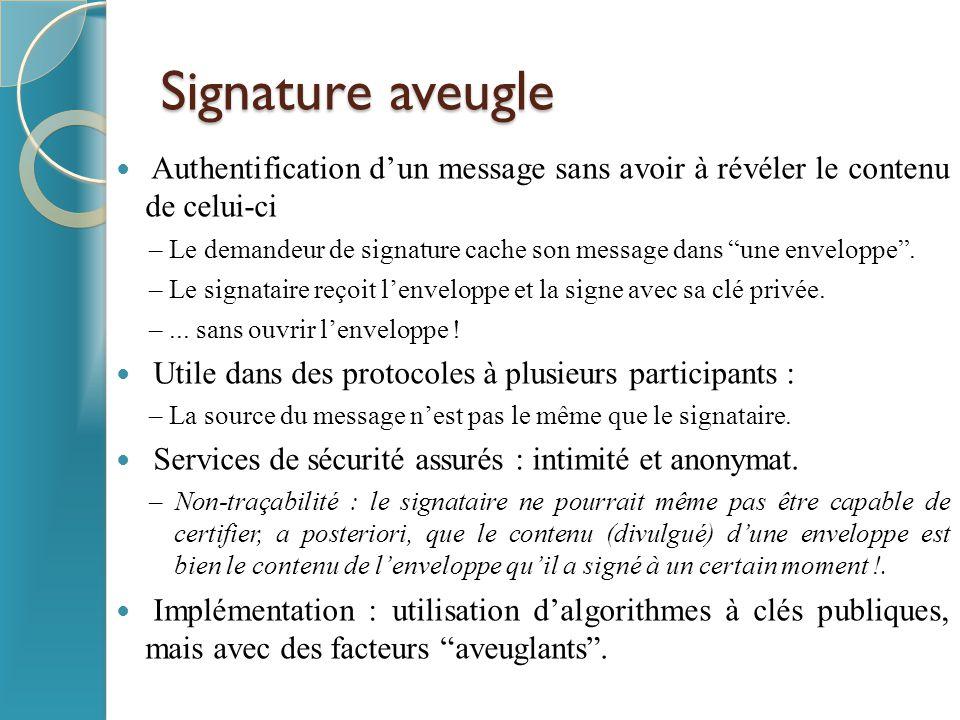 Signature aveugle avec RSA Le propriétaire multiplie le message avec un facteur aléatoire, pour brouiller celui-ci : – Choisir r t.q.