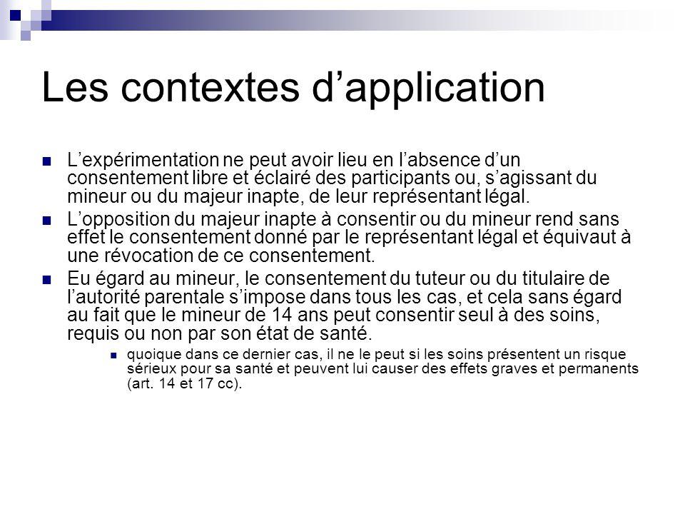 Les contextes d'application L'expérimentation ne peut avoir lieu en l'absence d'un consentement libre et éclairé des participants ou, s'agissant du mineur ou du majeur inapte, de leur représentant légal.