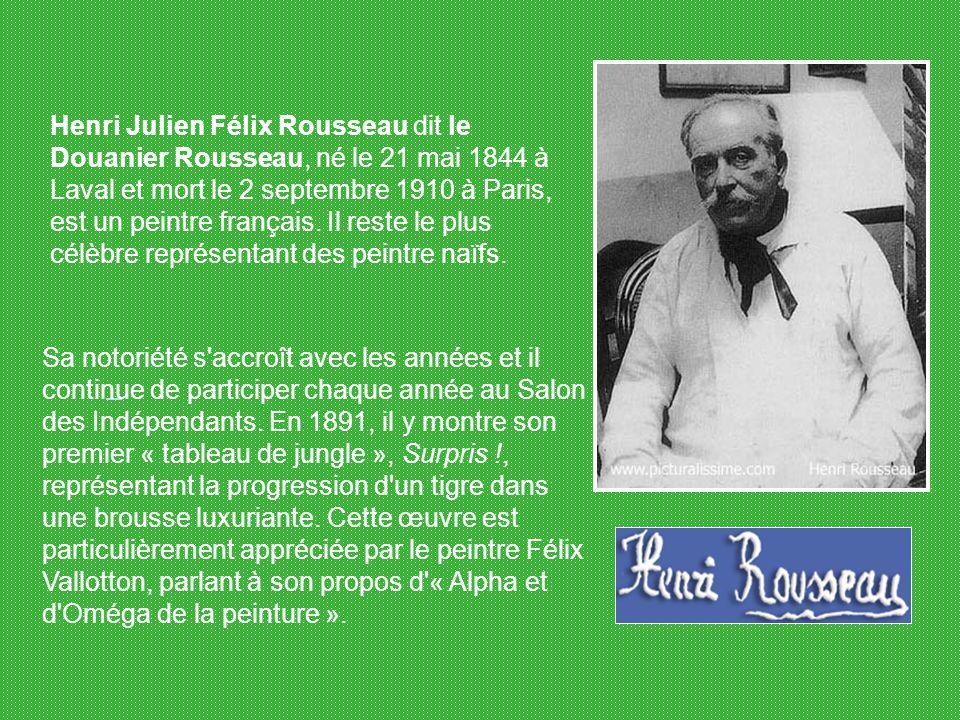 Henri Julien Félix Rousseau dit le Douanier Rousseau, né le 21 mai 1844 à Laval et mort le 2 septembre 1910 à Paris, est un peintre français.