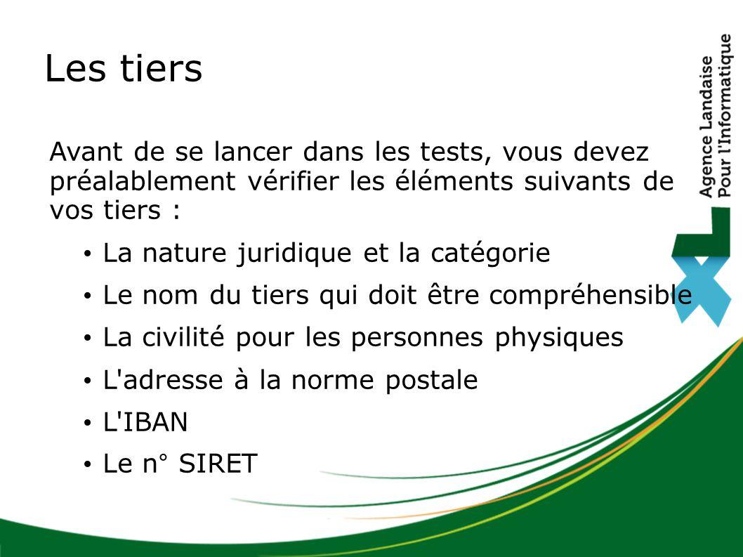 Avant de se lancer dans les tests, vous devez préalablement vérifier les éléments suivants de vos tiers : La nature juridique et la catégorie Le nom d