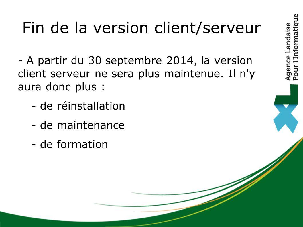 Fin de la version client/serveur - A partir du 30 septembre 2014, la version client serveur ne sera plus maintenue. Il n'y aura donc plus : - de réins