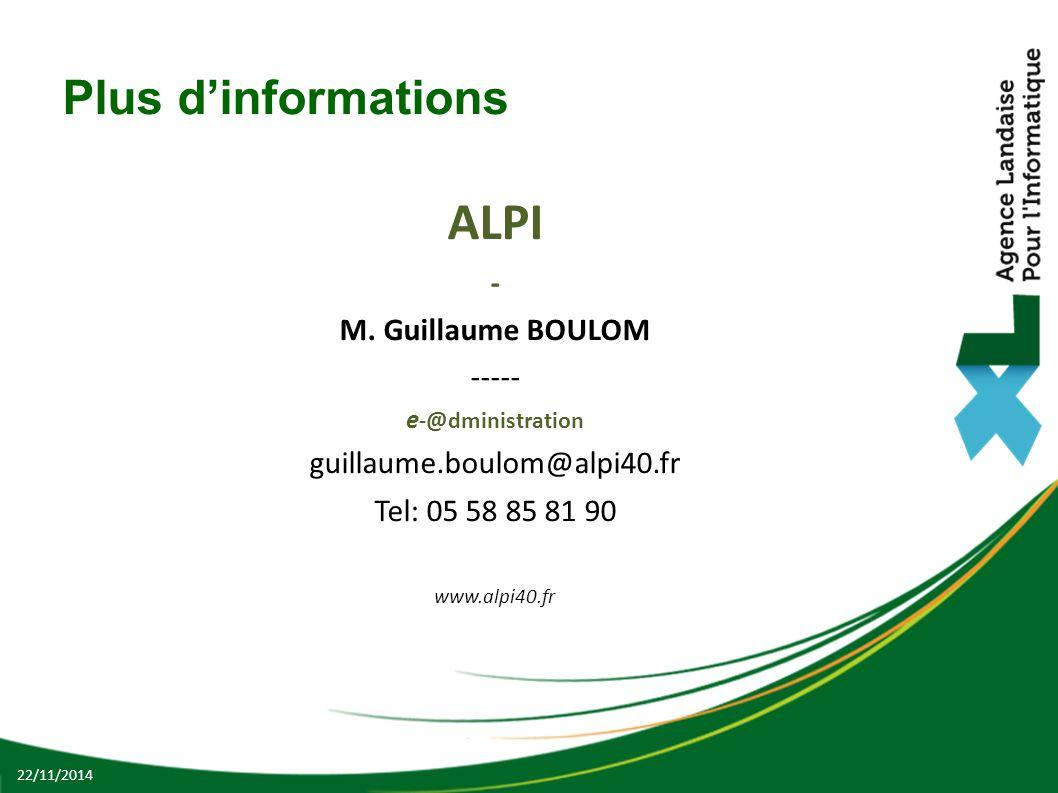 Plus d'informations ALPI - M. Guillaume BOULOM ----- e -@dministration guillaume.boulom@alpi40.fr Tel: 05 58 85 81 90 www.alpi40.fr 22/11/2014