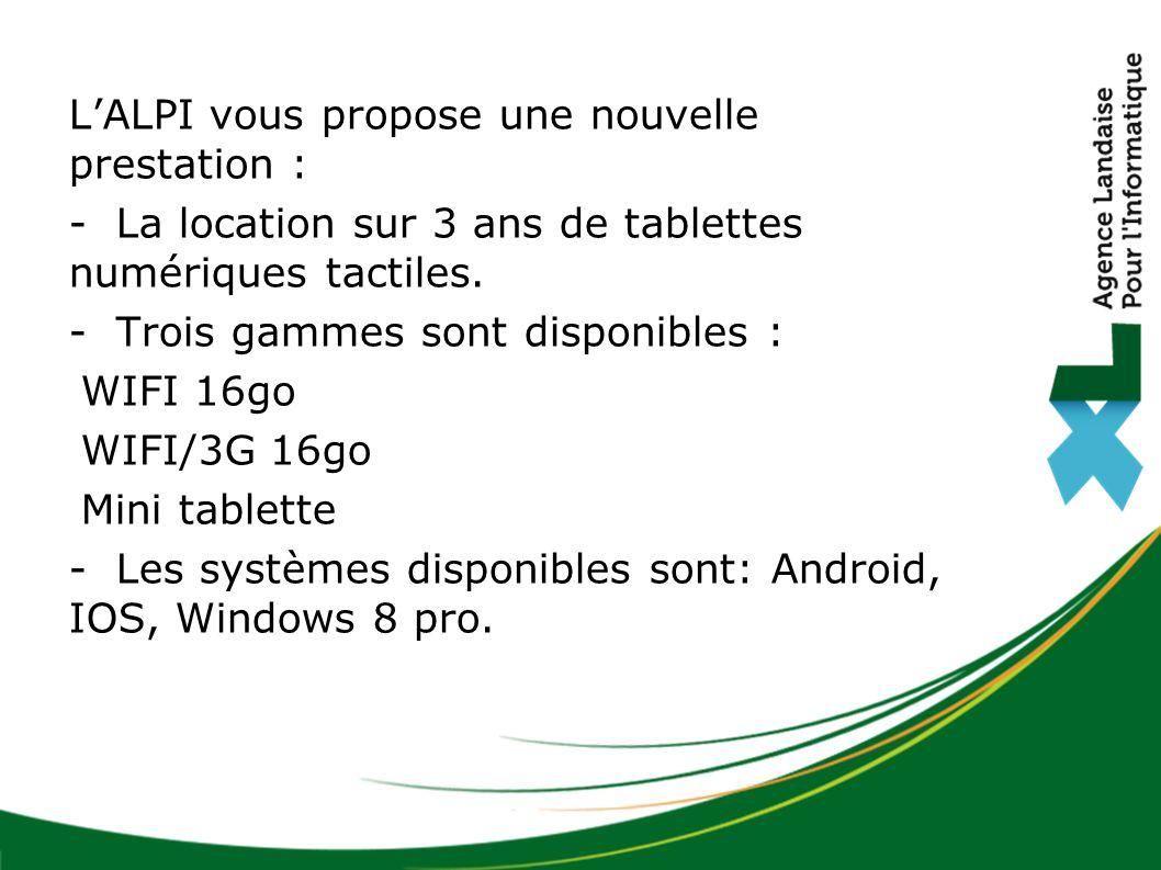 L'ALPI vous propose une nouvelle prestation : - La location sur 3 ans de tablettes numériques tactiles. - Trois gammes sont disponibles : WIFI 16go WI