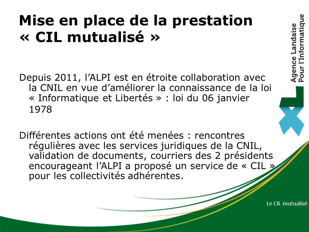Le CIL mutualisé Mise en place de la prestation « CIL mutualisé » Depuis 2011, l'ALPI est en étroite collaboration avec la CNIL en vue d'améliorer la