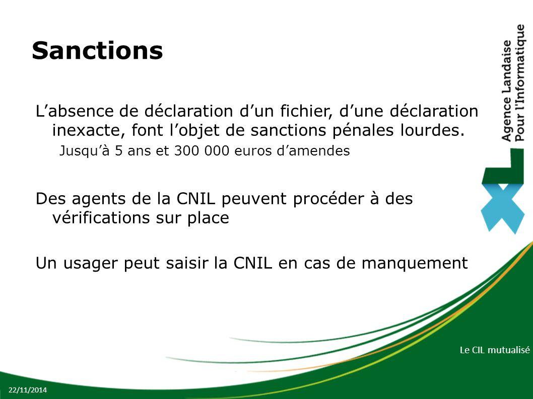 Le CIL mutualisé Sanctions L'absence de déclaration d'un fichier, d'une déclaration inexacte, font l'objet de sanctions pénales lourdes.
