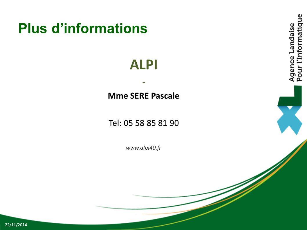 Plus d'informations ALPI - Mme SERE Pascale Tel: 05 58 85 81 90 www.alpi40.fr 22/11/2014