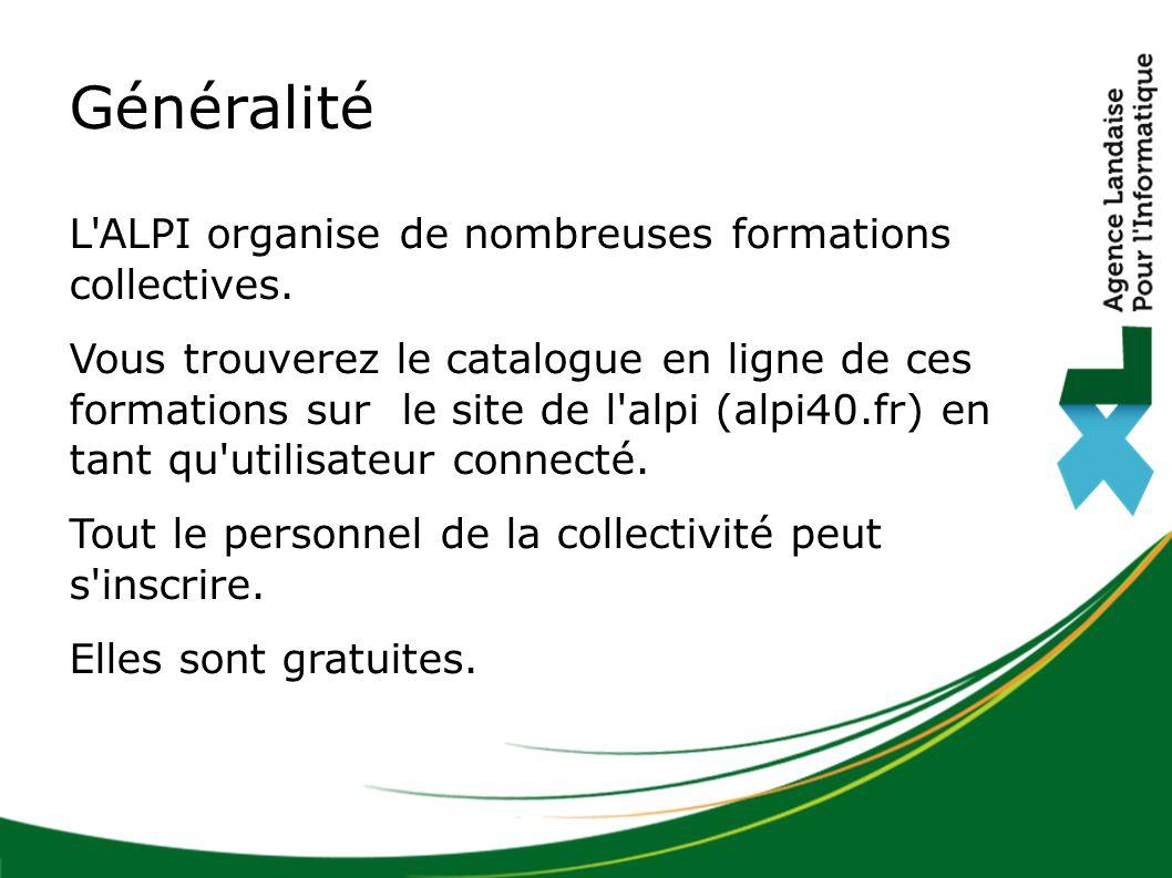 Généralité L'ALPI organise de nombreuses formations collectives. Vous trouverez le catalogue en ligne de ces formations sur le site de l'alpi (alpi40.