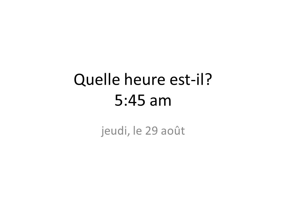 Quelle heure est-il 5:45 am jeudi, le 29 août