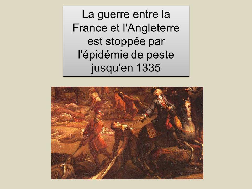 La guerre entre la France et l'Angleterre est stoppée par l'épidémie de peste jusqu'en 1335 La guerre entre la France et l'Angleterre est stoppée par