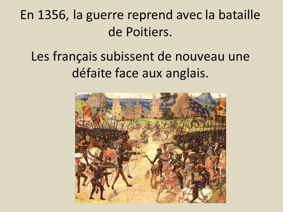 En 1356, la guerre reprend avec la bataille de Poitiers. Les français subissent de nouveau une défaite face aux anglais.