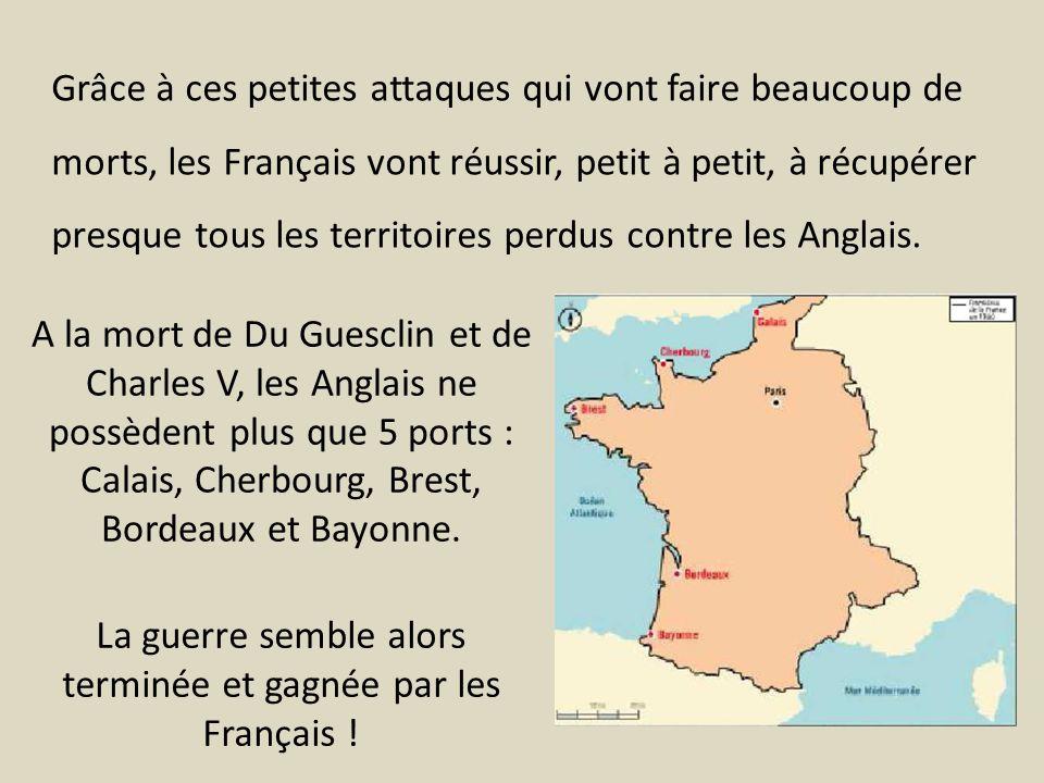A la mort de Du Guesclin et de Charles V, les Anglais ne possèdent plus que 5 ports : Calais, Cherbourg, Brest, Bordeaux et Bayonne. Grâce à ces petit
