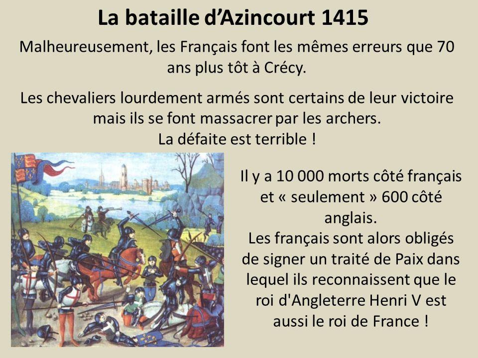 Il y a 10 000 morts côté français et « seulement » 600 côté anglais. Les français sont alors obligés de signer un traité de Paix dans lequel ils recon