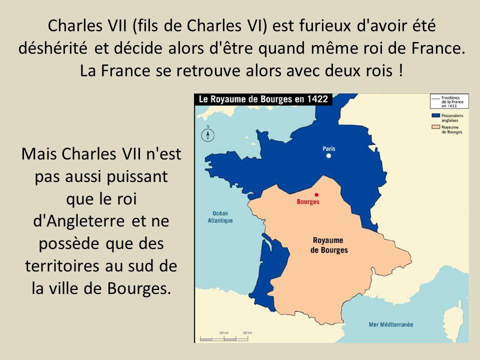 Mais Charles VII n'est pas aussi puissant que le roi d'Angleterre et ne possède que des territoires au sud de la ville de Bourges. Charles VII (fils d