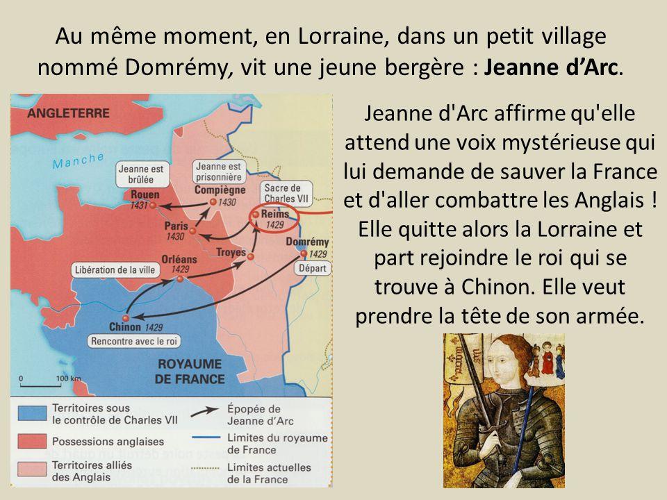 Au même moment, en Lorraine, dans un petit village nommé Domrémy, vit une jeune bergère : Jeanne d'Arc. Jeanne d'Arc affirme qu'elle attend une voix m