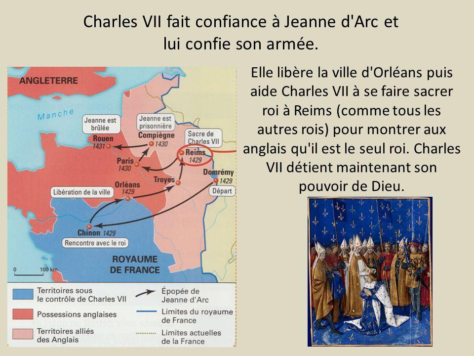 Elle libère la ville d'Orléans puis aide Charles VII à se faire sacrer roi à Reims (comme tous les autres rois) pour montrer aux anglais qu'il est le