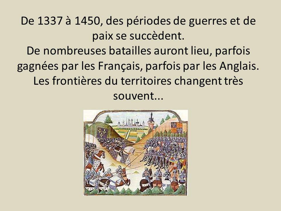 De 1337 à 1450, des périodes de guerres et de paix se succèdent. De nombreuses batailles auront lieu, parfois gagnées par les Français, parfois par le