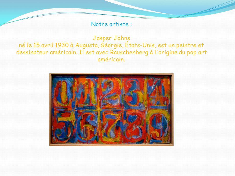 Notre artiste : Jasper Johns né le 15 avril 1930 à Augusta, Géorgie, États-Unis, est un peintre et dessinateur américain.