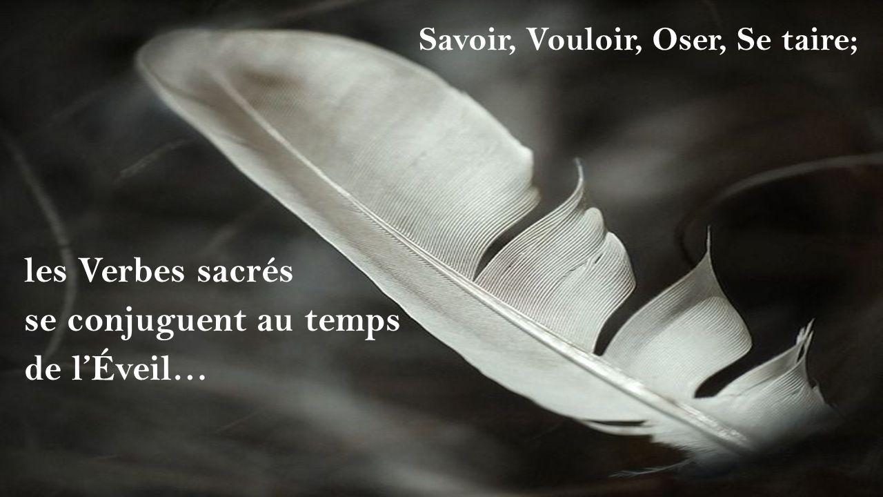 Savoir, Vouloir, Oser, Se taire; les Verbes sacrés se conjuguent au temps de l'Éveil…