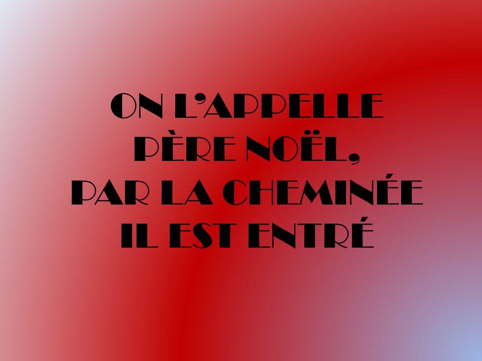 ON L'APPELLE PÈRE NOËL, PAR LA CHEMINÉE IL EST ENTRÉ