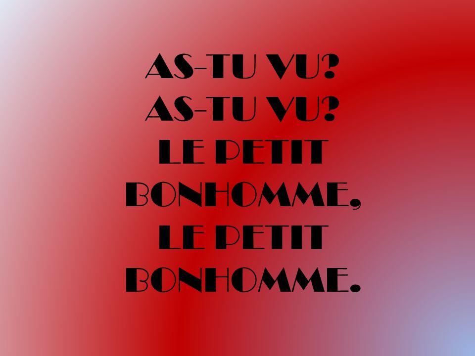 AS-TU VU? LE PETIT BONHOMME, LE PETIT BONHOMME.