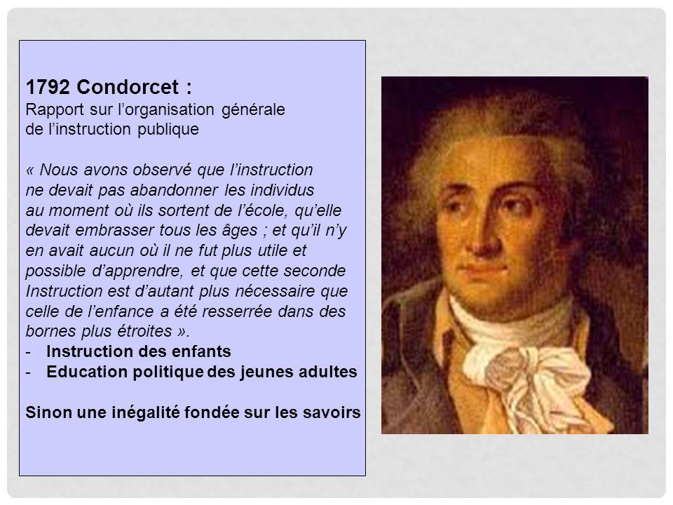 1792 Condorcet : Rapport sur l'organisation générale de l'instruction publique « Nous avons observé que l'instruction ne devait pas abandonner les ind