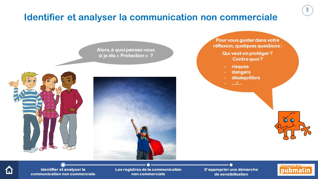 Trimestre 2 - Sensibilisation, prévention, citoyenneté : une communication engagée Alors, à quoi pensez-vous si je dis « Protection » ? Identifier et