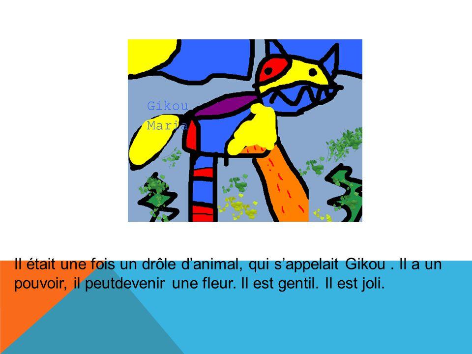 Il était une fois un drôle d'animal, qui s'appelait Gikou.