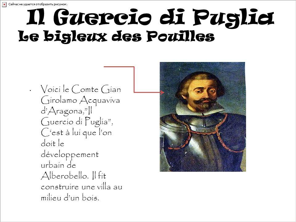 Il Guercio di Puglia Voici le Comte Gian Girolamo Acquaviva d'Aragona, Il Guercio di Puglia , C'est à lui que l'on doit le développement urbain de Alberobello.