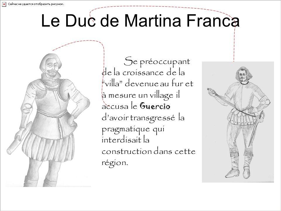 Le Duc de Martina Franca Se préoccupant de la croissance de la villa devenue au fur et à mesure un village il accusa le Guercio d'avoir transgressé la pragmatique qui interdisait la construction dans cette région.