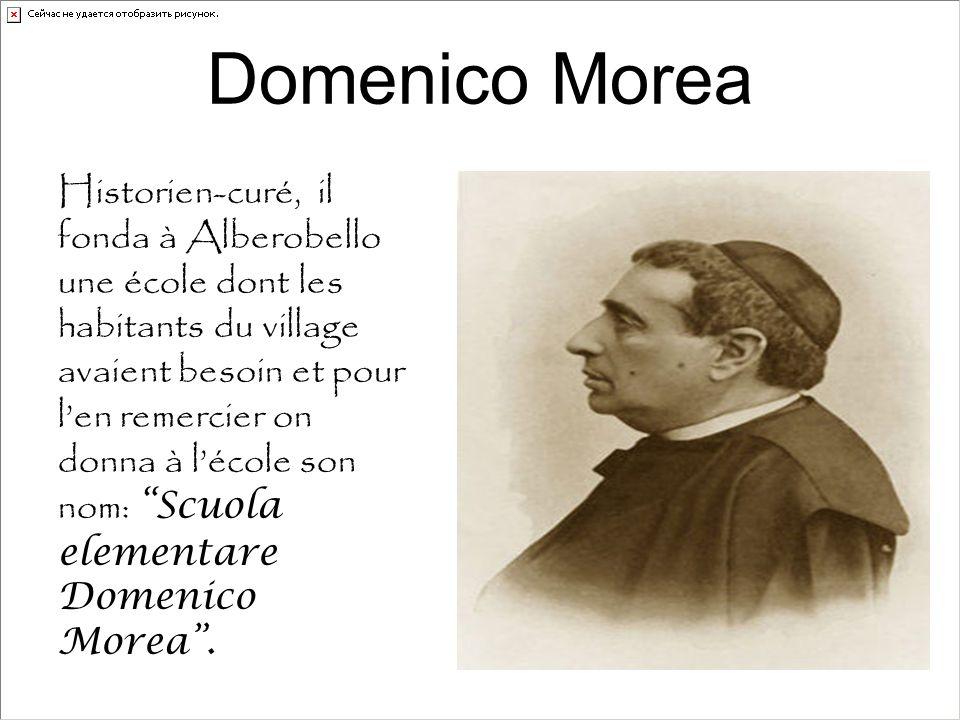 Domenico Morea Historien-curé, il fonda à Alberobello une école dont les habitants du village avaient besoin et pour l'en remercier on donna à l'école son nom: Scuola elementare Domenico Morea .