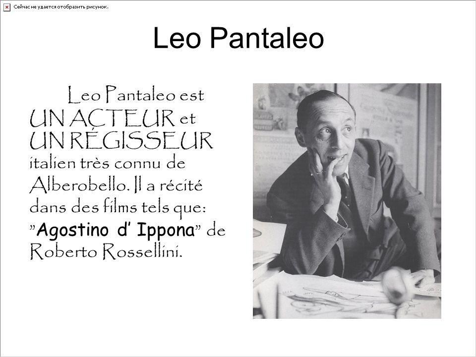 """Leo Pantaleo Leo Pantaleo est UN ACTEUR et UN RÉGISSEUR italien très connu de Alberobello. Il a récité dans des films tels que: """" Agostino d' Ippona """""""