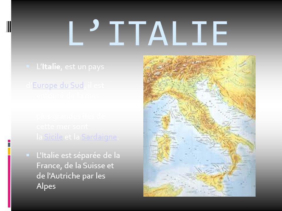 L'ITALIE  L'Italie, est un pays d'Europe du Sud, il est entouré de la mer Méditerranée. les deux plus grandes îles de cette mer sont la Sicile et la