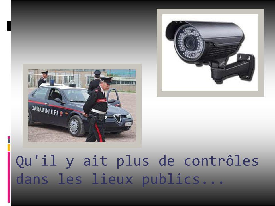 Qu'il y ait plus de contrôles dans les lieux publics...