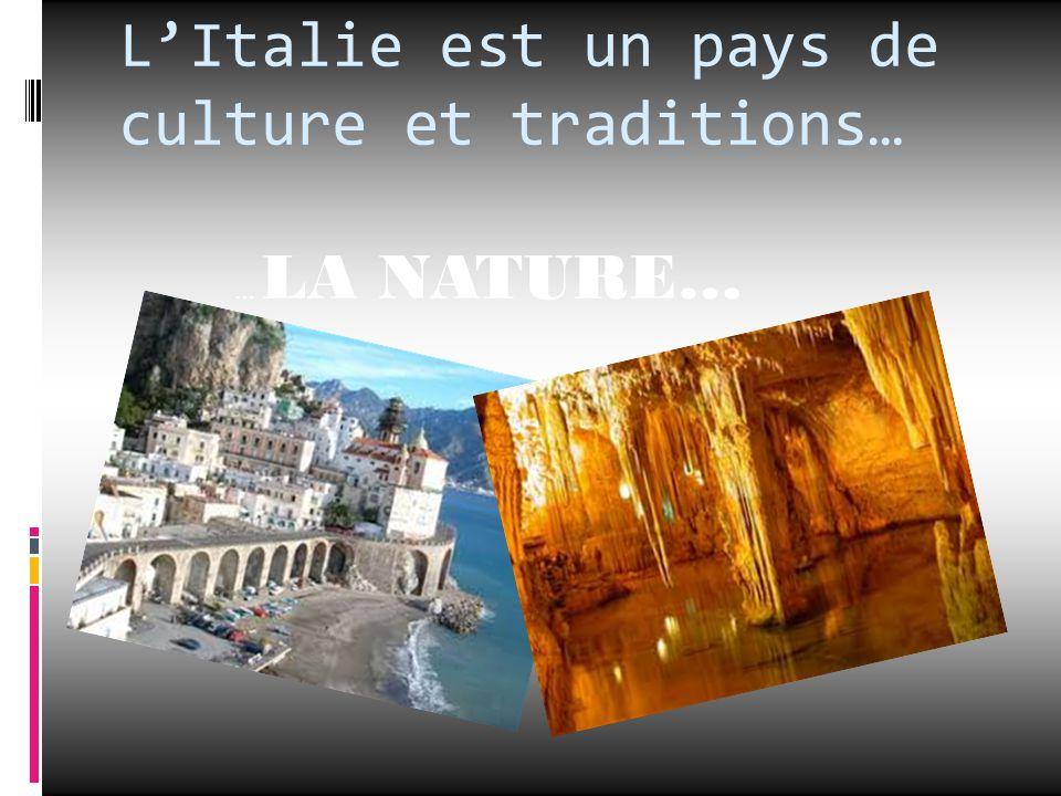 L'Italie est un pays de culture et traditions… … LA NATURE…