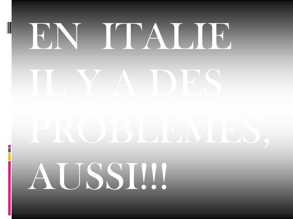 EN ITALIE IL Y A DES PROBLÈMES, AUSSI!!!