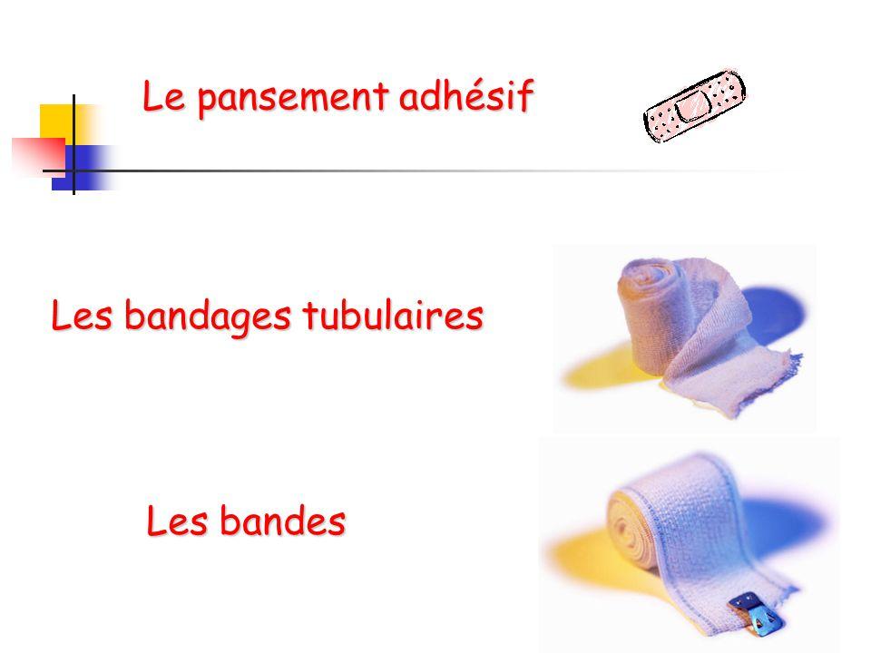 Le pansement adhésif Les bandages tubulaires Les bandes