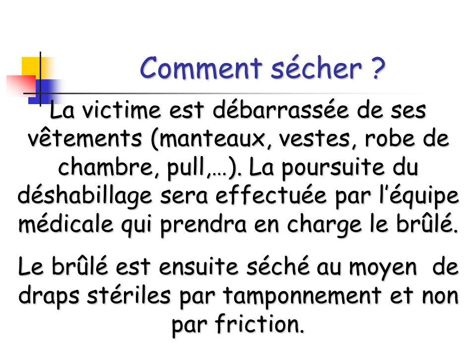 Comment sécher ? La victime est débarrassée de ses vêtements (manteaux, vestes, robe de chambre, pull,…). La poursuite du déshabillage sera effectuée