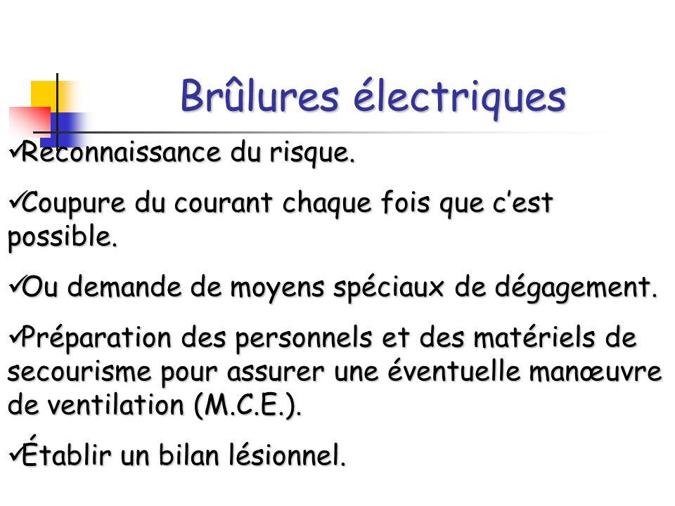 Brûlures électriques Reconnaissance du risque. Coupure du courant chaque fois que c'est possible. Ou demande de moyens spéciaux de dégagement. Prépara
