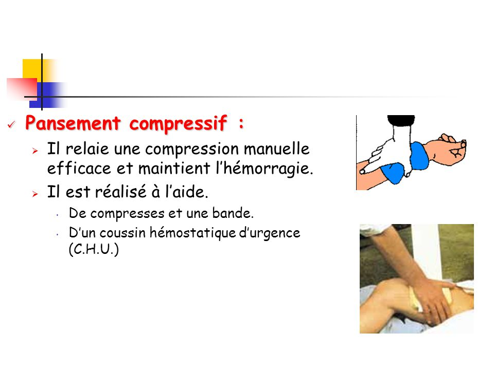 Pansement compressif : IIl relaie une compression manuelle efficace et maintient l'hémorragie. IIl est réalisé à l'aide. De compresses et une band