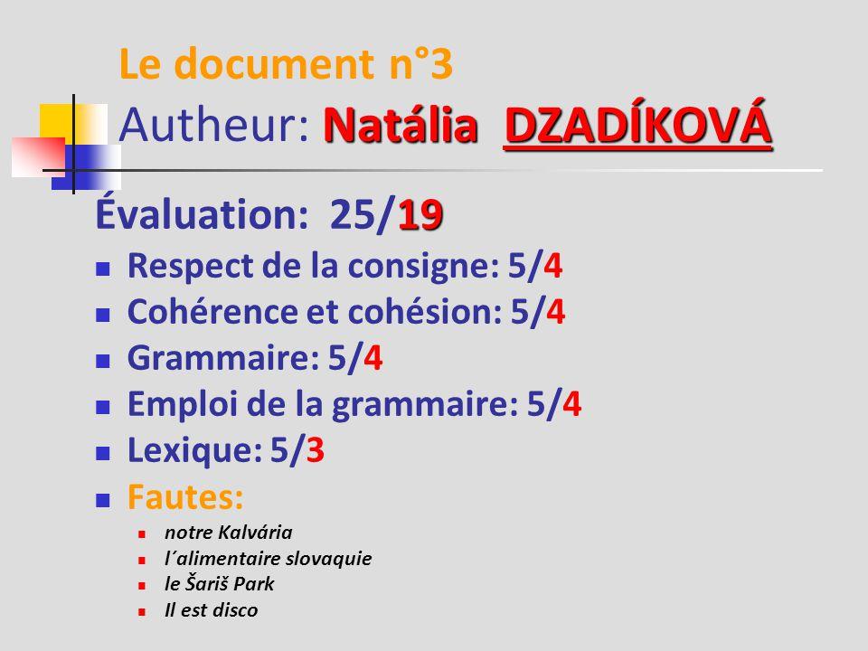 Veronika DOLOGHOVÁ Le document n°2 Autheur: Veronika DOLOGHOVÁDOLOGHOVÁ 23 Évaluation: 25/23 Respect de la consigne: 5/5 Cohérence et cohésion: 5/5 Grammaire: 5/4 Emploi de la grammaire: 5/5 Lexique: 5/4 Fautes: silences rues et intéressants musées reconnaîtrez le Prešov la Cathédrale Saint Mikuláš le jeu de Shakespeare beaucoup des bons acteurs les slovaque ou francais vins sympas habitants