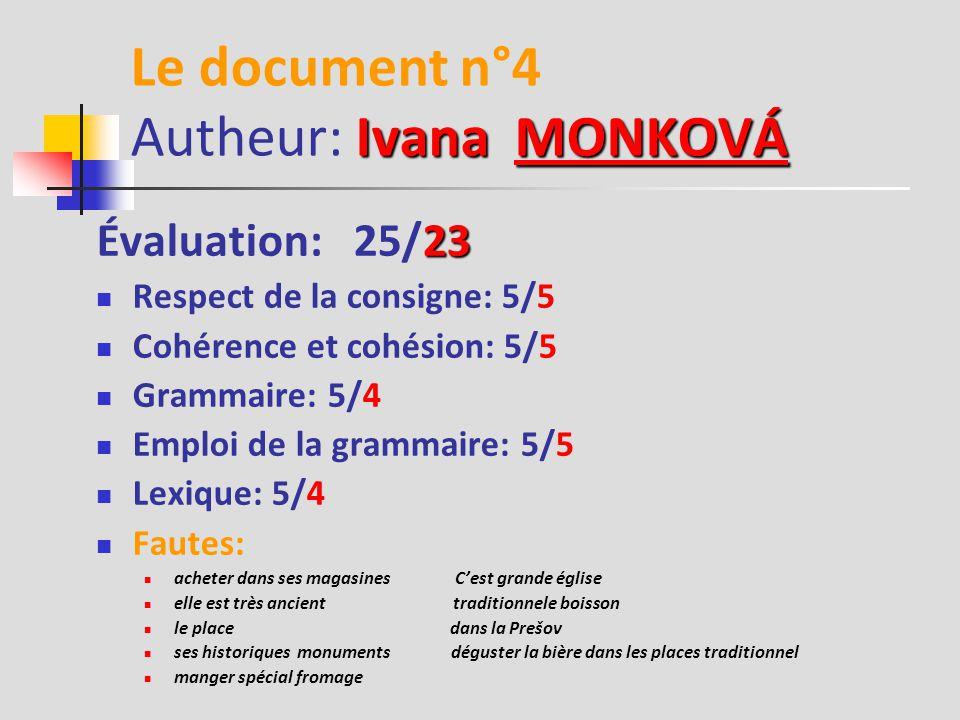 Natália DZADÍKOVÁ Le document n°3 Autheur: Natália DZADÍKOVÁDZADÍKOVÁ 19 Évaluation: 25/19 Respect de la consigne: 5/4 Cohérence et cohésion: 5/4 Grammaire: 5/4 Emploi de la grammaire: 5/4 Lexique: 5/3 Fautes: notre Kalvária l´alimentaire slovaquie le Šariš Park Il est disco