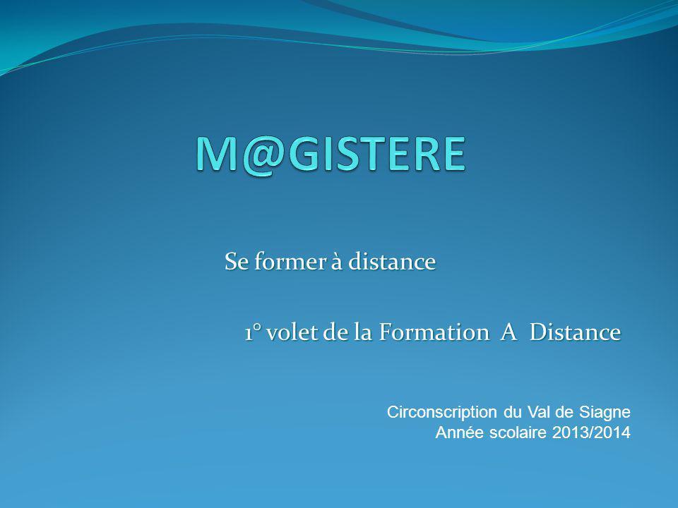 Se former à distance 1° volet de la Formation A Distance Circonscription du Val de Siagne Année scolaire 2013/2014
