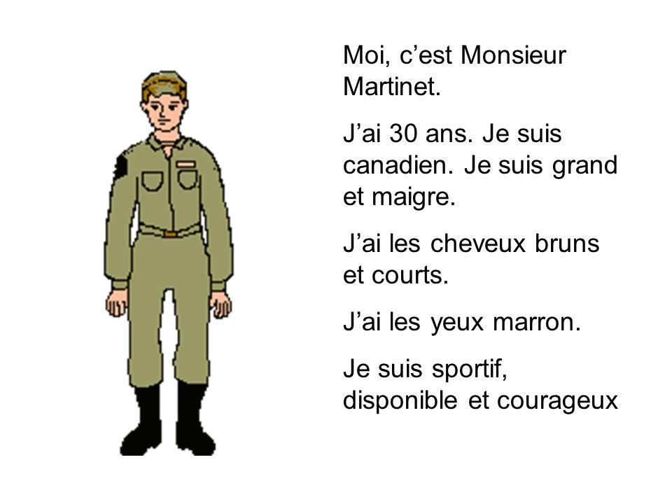 Moi, c'est Monsieur Martinet. J'ai 30 ans. Je suis canadien. Je suis grand et maigre. J'ai les cheveux bruns et courts. J'ai les yeux marron. Je suis