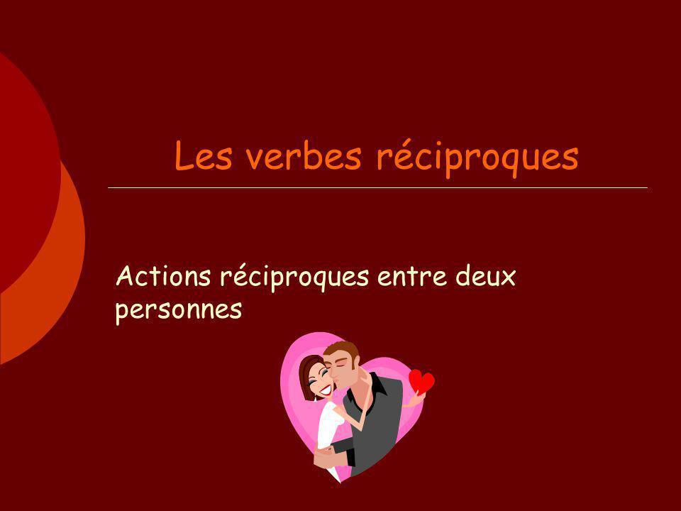 Les verbes réciproques Actions réciproques entre deux personnes