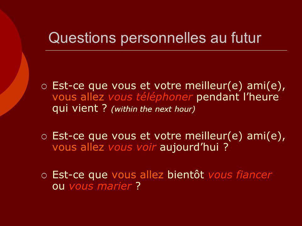 Questions personnelles au futur  Est-ce que vous et votre meilleur(e) ami(e), vous allez vous téléphoner pendant l'heure qui vient ? (within the next