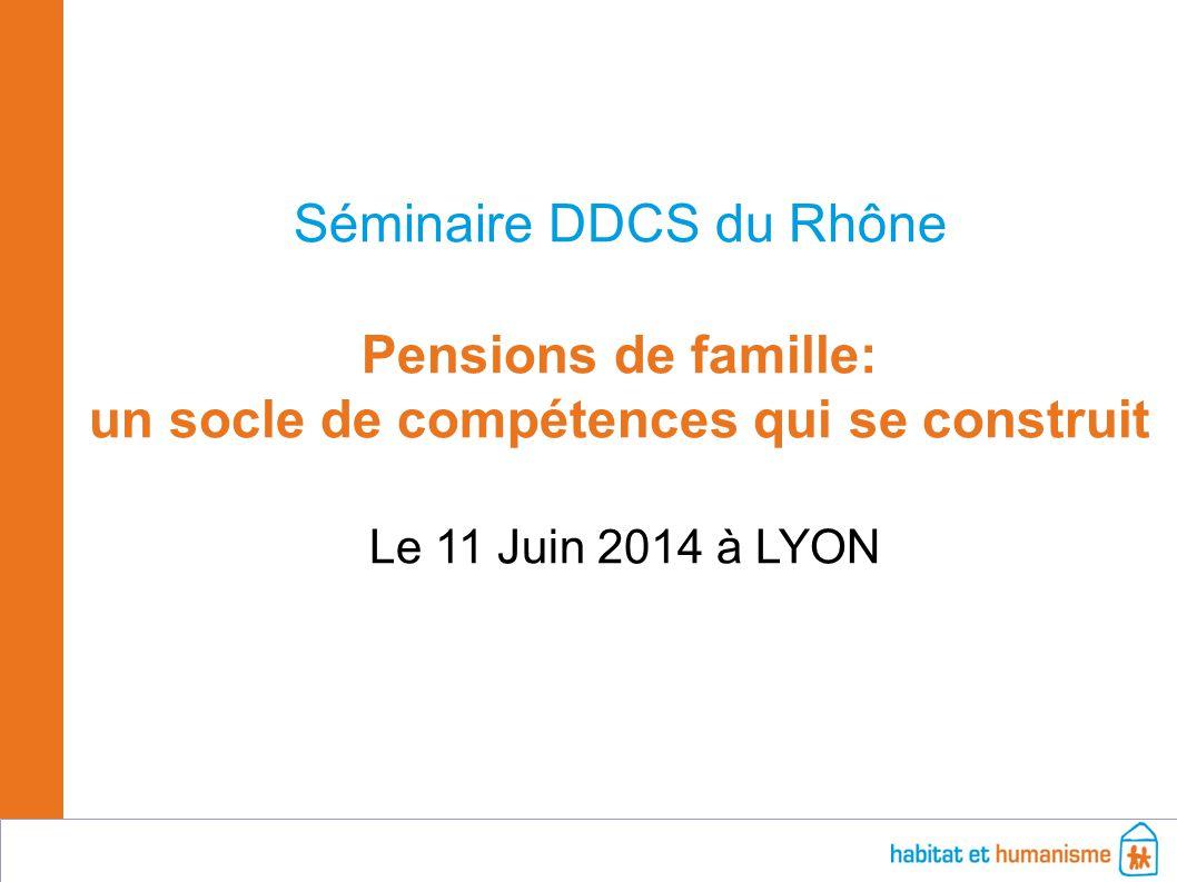 Séminaire « Pension de famille: un socle de compétences qui se construit » - DDCS Rhône 11/06/2014 - 1 Séminaire DDCS du Rhône Pensions de famille: un