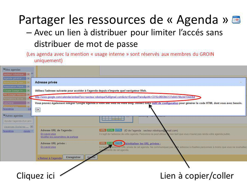 Partager les ressources de « Agenda » – Avec un lien à distribuer pour limiter l'accés sans distribuer de mot de passe (Les agenda avec la mention « usage interne » sont réservés aux membres du GROIN uniquement) Cliquez iciLien à copier/coller