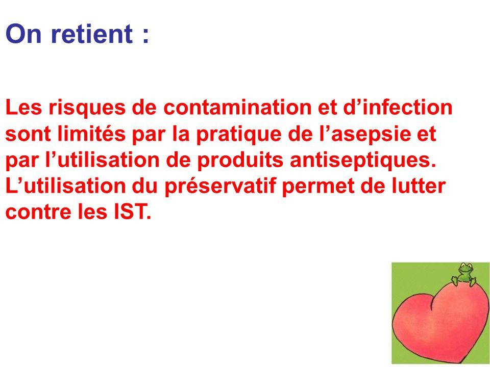 On retient : Les risques de contamination et d'infection sont limités par la pratique de l'asepsie et par l'utilisation de produits antiseptiques.