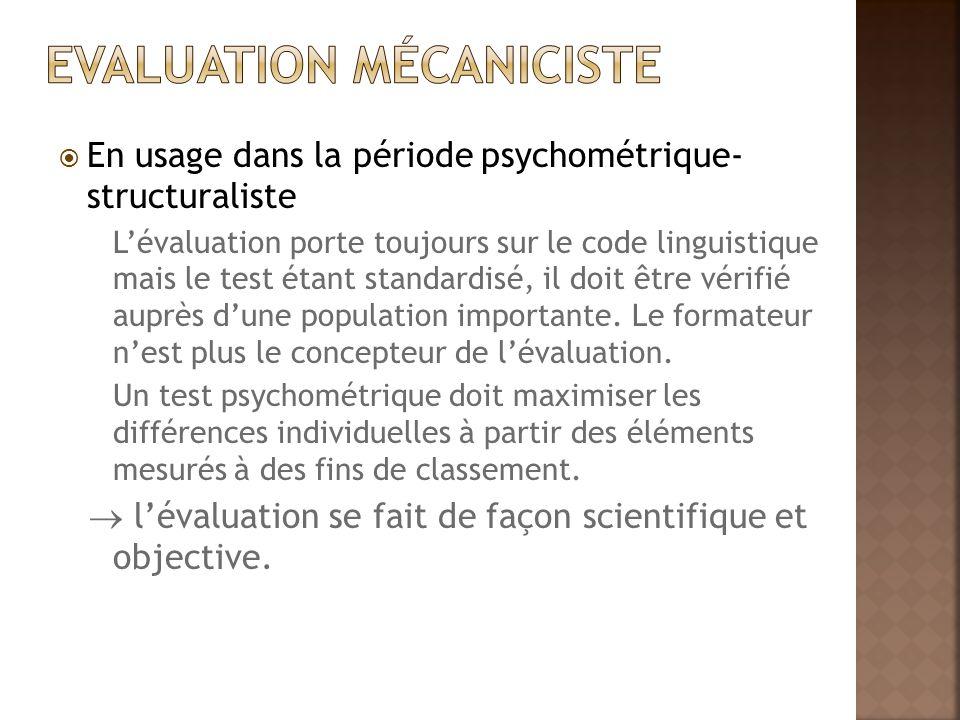  En usage dans la période psychométrique- structuraliste L'évaluation porte toujours sur le code linguistique mais le test étant standardisé, il doit