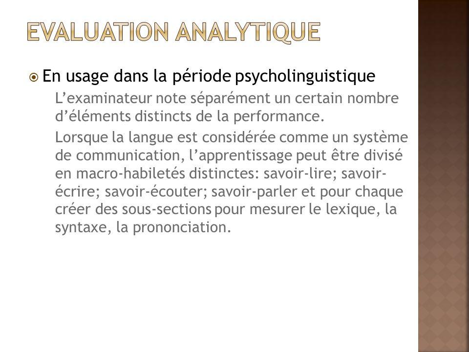  En usage dans la période psycholinguistique- sociolinguistique L'évaluation ne peut plus se limiter à des traits superficiels de la langue mais doit promouvoir des tâches d'évaluation axées sur la communication.
